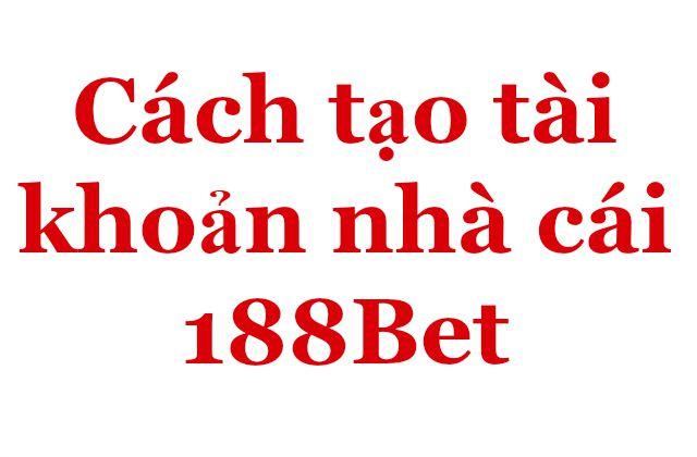 ách tạo tài khoản nhà cái 188Bet