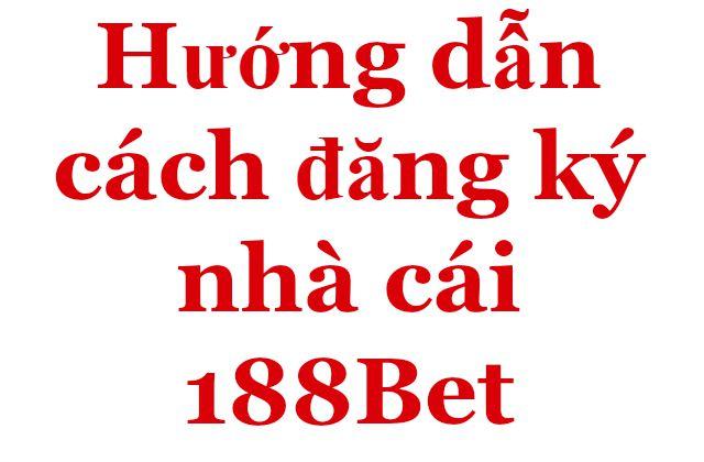 Hướng dẫn cách đăng ký nhà cái 188Bet
