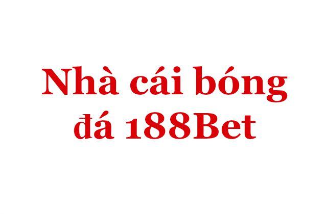 Nhà cái bóng đá 188Bet