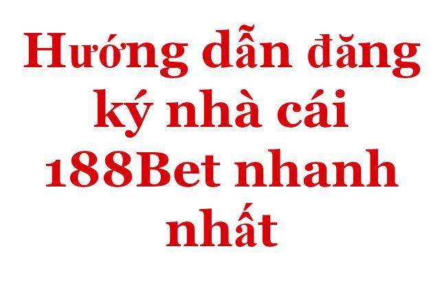 Hướng dẫn đăng ký nhà cái 188Bet