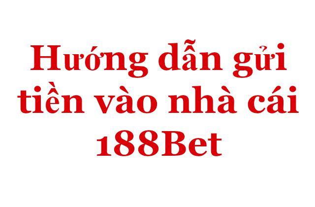 Hướng dẫn gửi tiền vào nhà cái 188Bet