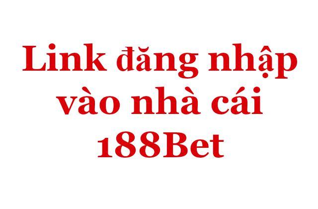 Link đăng nhập vào nhà cái 188Bet
