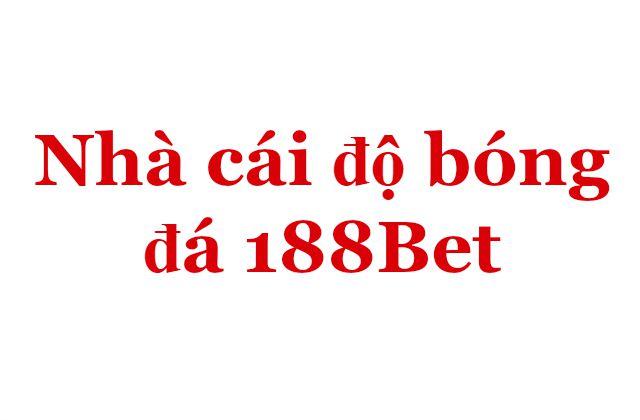 Nhà cái độ bóng đá 188Bet
