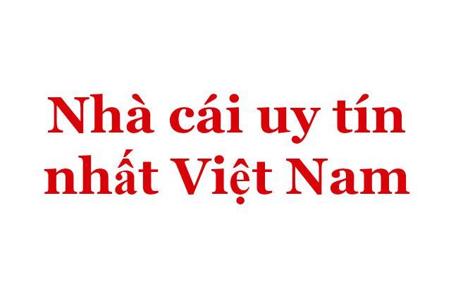 Nhà cái uy tín nhất Việt Nam